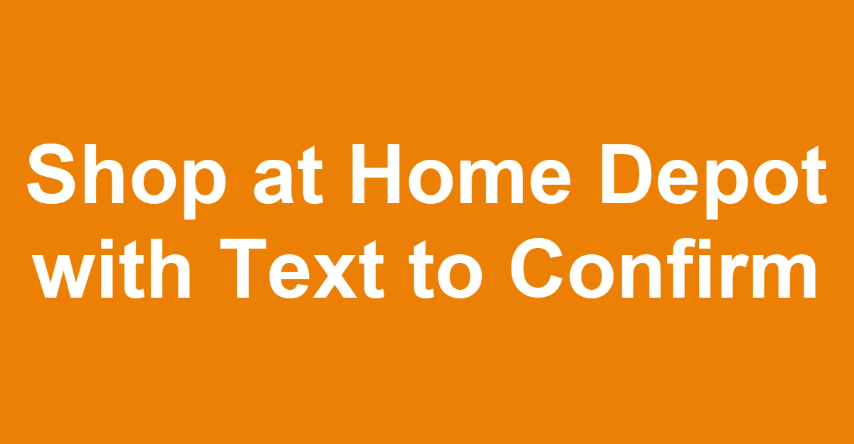 Why home depot pro text2confirm method is easiest and best Shop at home